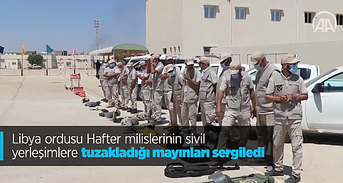 Libya ordusu Hafter milislerinin sivil yerleşimlere tuzakladığı mayınları sergiledi