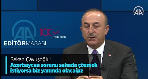 Bakan Çavuşoğlu: Azerbaycan sorunu sahada çözmek istiyorsa biz yanında olacağız