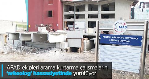 AFAD ekipleri arama kurtarma çalışmalarını 'arkeolog' hassasiyetinde yürütüyor